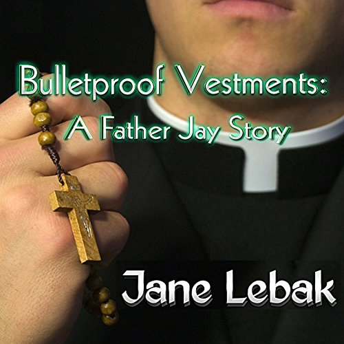 Bulletproof Vestments: A Father Jay Story Audiobook By Jane Lebak cover art