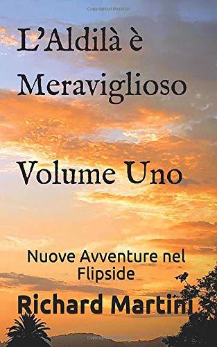 L'Aldilà è Meraviglioso: Volume Uno Nuove Avventure nel Flipside