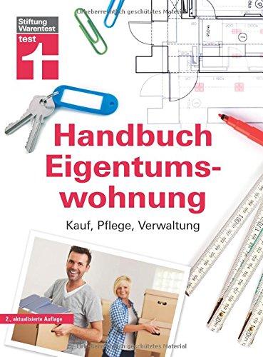 Das Handbuch für die Eigentumswohnung – Praxiswissen rund um die Themen Kauf, Pflege, Verwaltung von Stiftung Warentest
