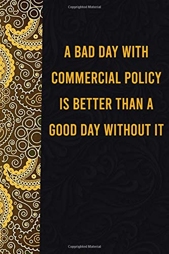 Compare Textbook Prices for A bad day with commercial policy is better than a good day without it: funny notebook for women men, cute journal for writing, appreciation birthday christmas gift for commercial policy lovers  ISBN 9798689296982 by Publishing, Medle