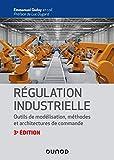 Régulation industrielle - 3e éd.- Outils de modélisation, méthodes et architectures de commande - Outils de modélisation, méthodes et architectures de commande
