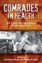 Comrades in Health: U.S. Health Internationalists, Abroad and at Home (Critical Issues in Health and Medicine)