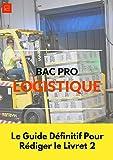 Le guide définitif pour rédiger le livret 2 Bac Pro Logistique