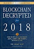 Blockchain Decrypted for 2018 - How To Profit With Crypto Currencies, Bitcoin, Coins And Altcoins This Year: From The Most Accurate Bitcoin Signals Provider In Crypto