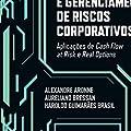 Mensuração e Gerenciamento de Riscos Corporativos: Aplicações de Cash Flow at Risk e Real Option