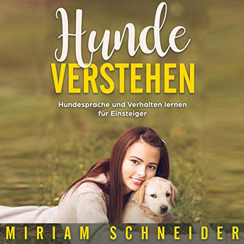 Hunde verstehen     Hundesprache und Verhalten lernen für Einsteiger              Autor:                                                                                                                                 Miriam Schneider                               Sprecher:                                                                                                                                 Ilja Rosendahl                      Spieldauer: 54 Min.     Noch nicht bewertet     Gesamt 0,0