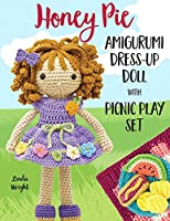 Honey Pie Amigurumi Dress-Up Doll with Picnic Play Set: Crochet Patterns for 12-inch Doll plus Doll Clothes, Picnic Blanket, Barbecue Playmat & Accessories
