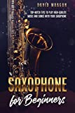 Saxophone for Beginners: Top-Notch Tips to Play High-Quality Music and Songs with Your Saxophone