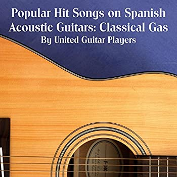 Popular Hit Songs on Spanish Acoustic Guitars  Classical Gas