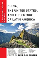 China, the United States, and the Future of Latin America (U.S.-China Relations)