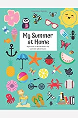My Summer at Home: A Kids Journal to Write about Summer Adventures with Daily Writing Prompts Paperback