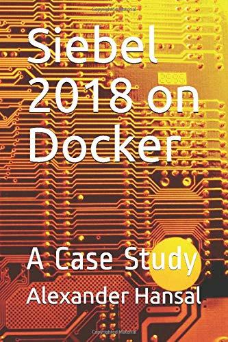 Siebel 2018 on Docker: A Case Study