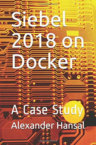 Siebel 2018 on Docker: A Case Study