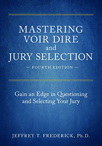 Compare Textbook Prices for Mastering Voir Dire and Jury Selection: Gain an Edge in Questioning and Selecting Your Jury Fourth Edition ISBN 9781641050265 by Frederick, Jeffery T.