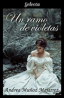 Un ramo de violetas (Spanish Edition) by [Andrea Muñoz Majarrez]