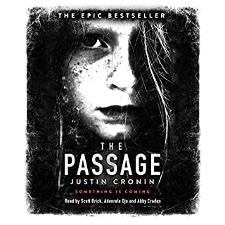 The Passage                   By:                                                                                                                                 Justin Cronin                               Narrated by:                                                                                                                                 Scott Brick,                                                                                        Adenrele Ojo,                                                                                        Abby Craden                      Length: 36 hrs and 49 mins     425 ratings     Overall 4.5