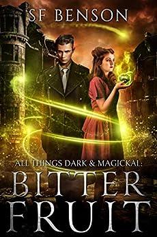 All Things Dark & Magickal: Bitter Fruit by [SF Benson]