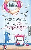 Cornwall für Anfänger: Liebesroman (Küstensehnsucht, Band 1)