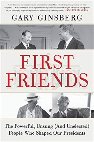 Compare Textbook Prices for First Friends: The Powerful, Unsung And Unelected People Who Shaped Our Presidents  ISBN 9781538702925 by Ginsberg, Gary