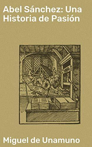 Abel Sánchez: Una Historia de Pasión eBook: Unamuno, Miguel de: Amazon.es: Tienda Kindle