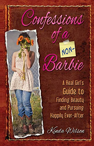 Confessions of a Non-Barbie: A Real Girl's Guide to Finding Beauty and Pursuing Happily Every-After