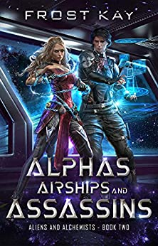 Alphas, Airships, and Assassins (Aliens and Alchemists Book 2) by [Frost  Kay]