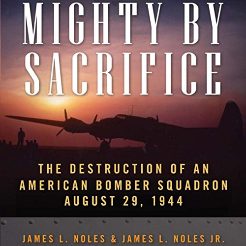 Mighty by Sacrifice Audiobook By James L. Noles Sr.,                                                                                        James L. Noles Jr. cover art