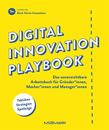 Digital Innovation Playbook. Das unverzichtbare Arbeitsbuch für Gründer*innen, Macher*innen und Manager*innen: Das unverzichtbare Arbeitsbuch für Gründer, Macher und Manager.