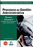 Cuerpo de profesores técnicos de formación profesional. Procesos de gestión administrativa. Temario. Volumen i. Empresa, comunicaciones y aprovisionamiento (Profesores Eso - Fp 2012)