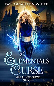 Elemental's Curse: A Witch Detective Urban Fantasy (Alice Skye series Book 4) by [Taylor Aston White]