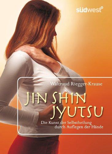 Jin Shin Jyutsu: Die Kunst der Selbstheilung durch Auflegen der Hände (German Edition)