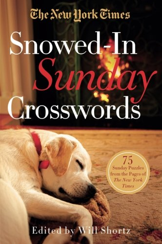 Compare Textbook Prices for The New York Times Snowed-In Sunday Crosswords: 75 Sunday Puzzles from the Pages of The New York Times Csm Edition ISBN 9781250055958 by The New York Times,Shortz, Will