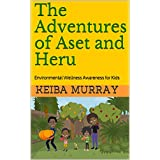 The Adventures of Aset and Heru: Environmental Wellness Awareness for Kids (Live ProActive Series One: Wellness Awareness for Kids Book 2) (English Edition)
