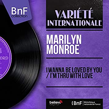 I Wanna Be Loved by You / I'm Thru with Love (feat. Matty Malneck and His Orchestra) [Mono Version]