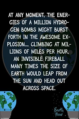 At any moment, the energies of a million hydrogen bombs might burst forth in the awesome explosion.... Climbing at millions of miles per hour, an ... Hour A Lights-Out Event Day Gift Ides
