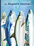 An Angler's Journal (Quiet Fox Designs) Keep Track of Your Fishing Locations, Companions, Weather, Equipment, Lures, Hot Spots, and the Species of Fish You've Caught, All in One Organized Place