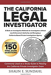 The California Legal Investigator: A Book on Investigative Methods for Investigators Without Law Enforcement Authority and...