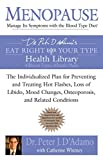 Menopause: Manage Its Symptoms with the Blood Type Diet: The Individualized Plan for Preventing and Treating Hot Flashes, Lossof Libido, Mood Changes, ... Related Conditions (Eat Right 4 Your Type)
