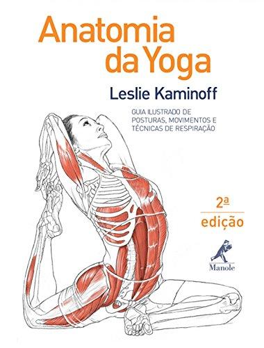 Anatomia da yoga: Guia ilustrado de posturas, movimentos e técnicas de respiração