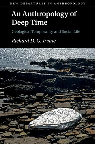 An Anthropology of Deep Time: Geological Temporality and Social Life