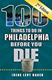 100 Things to Do in Philadelphia Before You Die, 2nd Edition (100 Things to Do Before You Die)