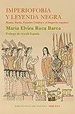 Imperiofobia y leyenda negra: Roma, Rusia, Estados Unidos y el Imperio...