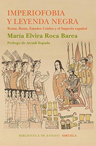 Imperiofobia y leyenda negra: Roma, Rusia, Estados Unidos y el Imperio español (Biblioteca de Ensayo / Serie mayor nº 87)