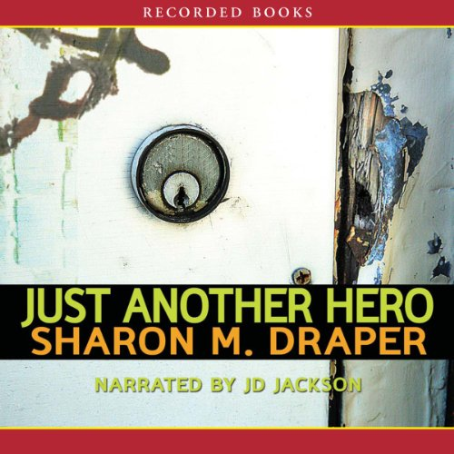 Just Another Hero     The Jericho Trilogy, Book 3              By:                                                                                                                                 Sharon M. Draper                               Narrated by:                                                                                                                                 J. D. Jackson                      Length: 7 hrs and 35 mins     11 ratings     Overall 4.4