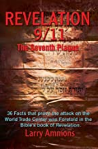 Revelation 9/11 The Seventh Plague: 36 Facts that prove the attack on the World Trade Center was Foretold in the Bible's book of <I>Revelation</I>.