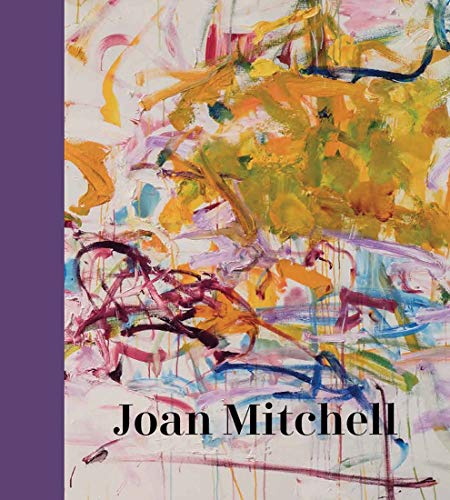 Compare Textbook Prices for Joan Mitchell Illustrated Edition ISBN 9780300247275 by Roberts, Sarah,Siegel, Katy,Auster, Paul,Barreau, Gisele,de Chassey, Eric,Hickey, Jennifer,Reed, David,Myles, Eileen,Shiff, Richard,Pensato, Joyce,Quilter, Jenni