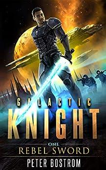 Rebel Sword (Galactic Knight Book 1) by [Peter Bostrom, Nick Webb, Jacob Rennaker]