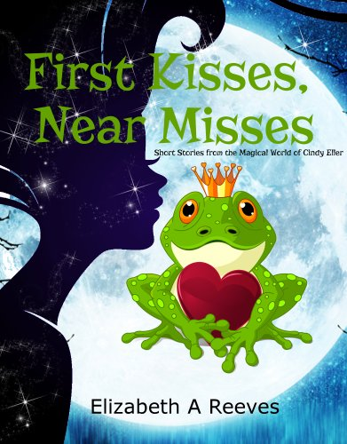 Download First Kisses, Near Misses: Short Stories from the Magical World of Cindy Eller (English Edition) B00KD3WP3O