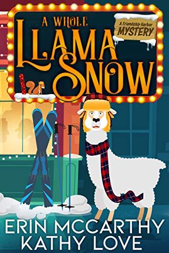 A Whole Llama Snow (Friendship Harbor Mysteries Book 5) by [Erin  McCarthy, Kathy Love ]
