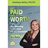Get Paid What You're Worth: Using Tax Planning To Get Paid For Your Expertise